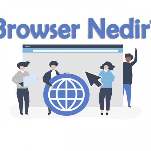Browser (Tarayıcı) Ne demek ?
