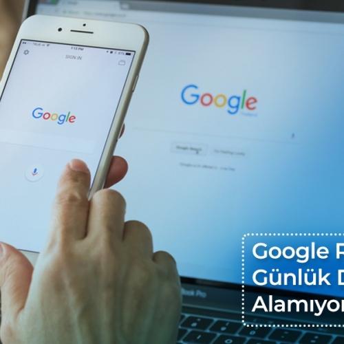 Google Reklamlarından Günlük Düzenli Arama Alamıyorum, Neden?